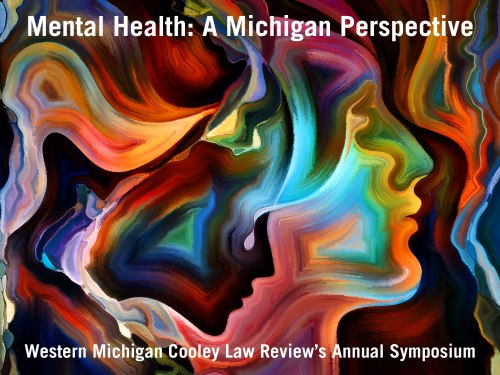 """Mental Health: A Michigan Perspective"" will be the topic of discussion at this year's Western Michigan University Cooley Law Review's Annual Symposium"